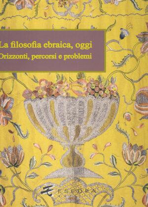 LA FILOSOFIA EBRAICA, OGGI <br>(Orizzoni, percorsi e problemi) a cura di M. Giuliani