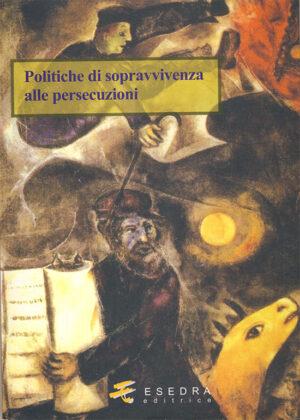 POLITICHE DI SOPRAVVIVENZA ALLE PERSECUZIONI <br>(a cura di M. Jona e O. Longo)